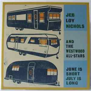 Jeb Loy Nichols And The Westwood All-Stars - June Is Short, July Is Long Album